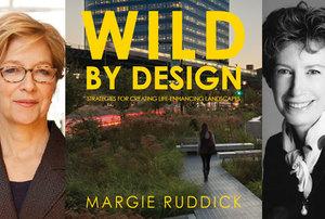 Wild by Design with Margie Ruddick & Wendy Goodman