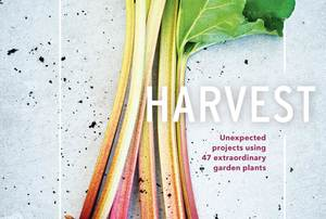 Harvest: Unexpected Uses for Extraordinary Plants